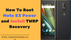 How To Root Moto E3 Power and Install TWRP Recovery