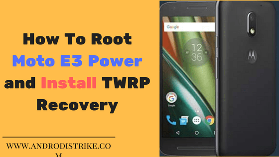 How To Root Moto E3 And Install TWRP Recovery