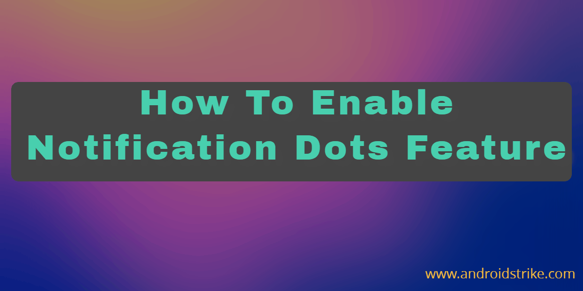 Photo of How To Enable Android O Notification Dots In your Android Phone