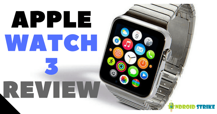 Apple Watch Series 3 Review, Price and Specifications