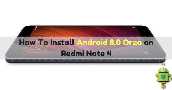 How to Install Android 8.0 Oreo on Redmi Note 4 [Full Guide]