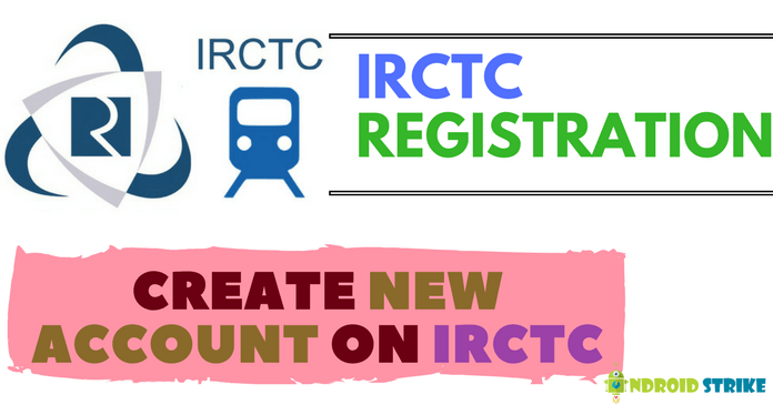 IRCTC Registration – Create New Account To Book Train Ticket Online