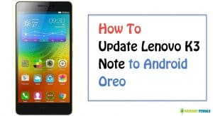 How To Install and Update Lenovo K3 Note to Android 8.0 Oreo