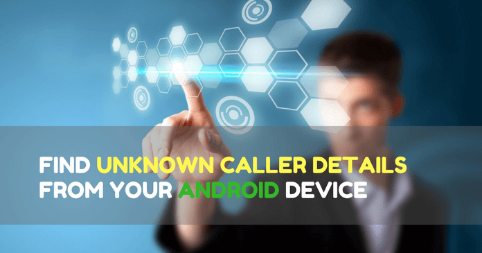 How To Find Unknown Caller Details From Your Android Phone