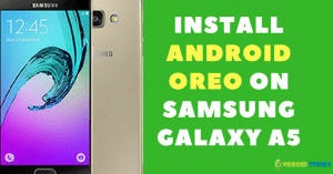 How to Install Android Oreo on Samsung Galaxy A5 [Full Guide]