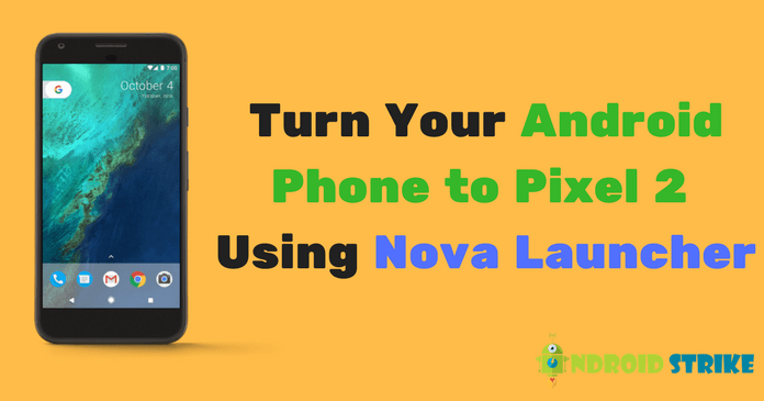 Photo of [APK Download] How to Make Phone Look Like Pixel 2 in Less than 3 Minutes