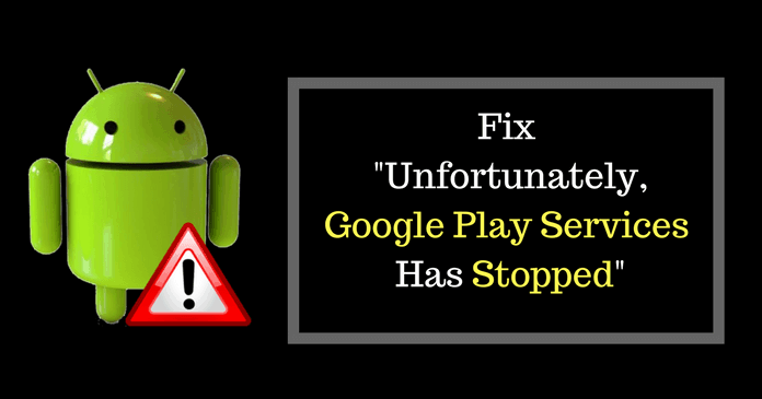 Guide To Fix Google Play Services Has Stopped Error