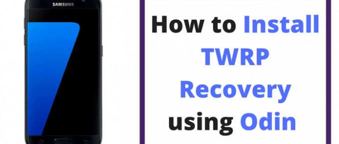 How To Install TWRP Recovery Using Odin on Samsung Phones