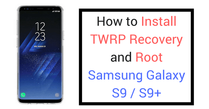 Photo of How To Install TWRP Recovery and Root Galaxy S9 and S9 Plus