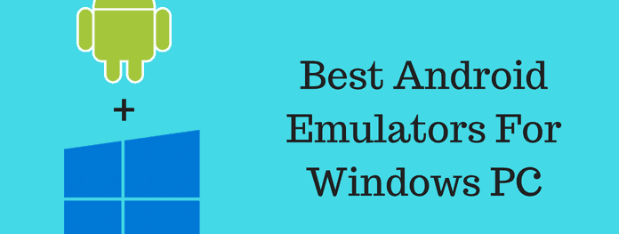 11 Best Android Emulators For Windows PC [To Run Android Apps on PC]