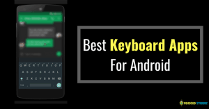 7 Best Keyboard Apps For Android To Improve Your Typing (2018)