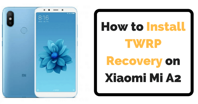 nstall TWRP Recovery on Xiaomi Mi A2