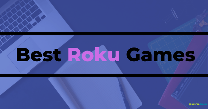 Best Roku Games