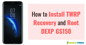 Install TWRP Recovery and Root DEXP GS150