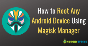 How to Root Any Android Device Using Magisk Manager