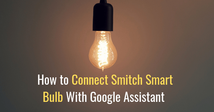 How to Connect Smitch Smart Bulb With Google Assistant