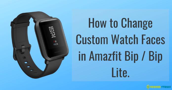 Change Custom Watch Faces in Amazfit Bip / Bip Lite