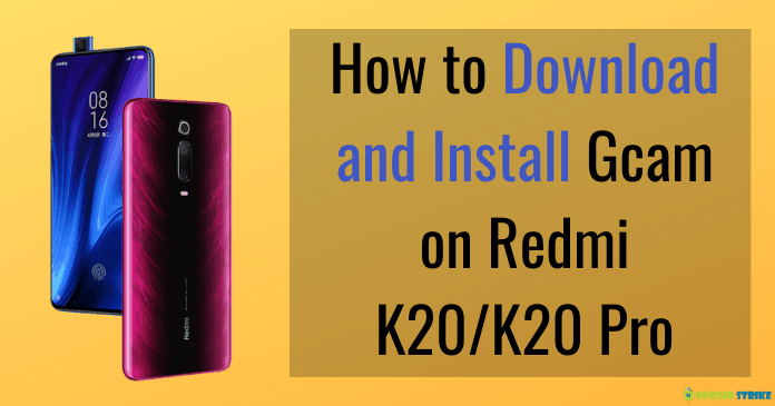 Photo of How to Download and Install GCam 7.2 on Redmi K20 & Redmi K20 Pro [Full Guide]