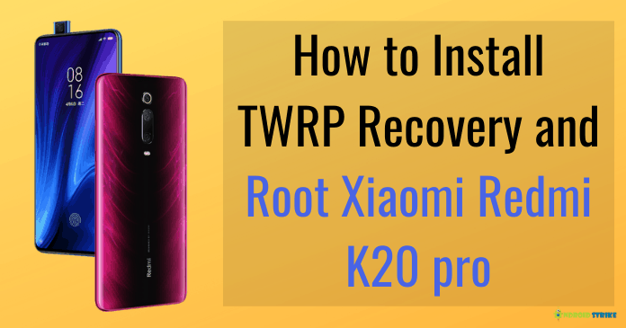Photo of How to Install TWRP Recovery and Root Redmi K20 Pro [Step-by-step] guide